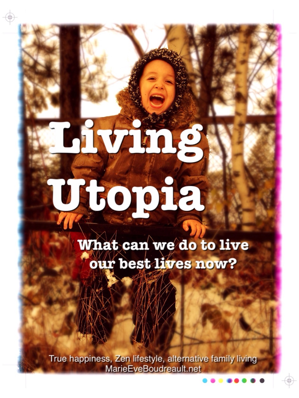 living utopia what can we do right now to live our best lives marie eve boudreault blog book zen lifestyle meaning of life dream awake