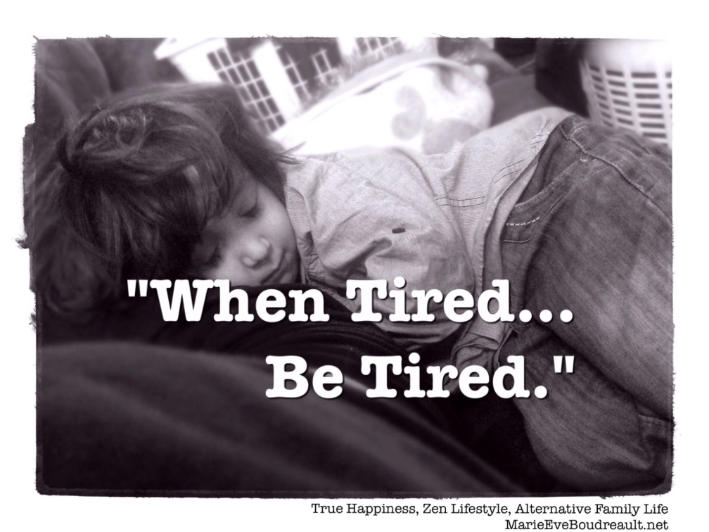 When tired what to do. The Tired But Blissful Buddha Way: When tired, be tired.